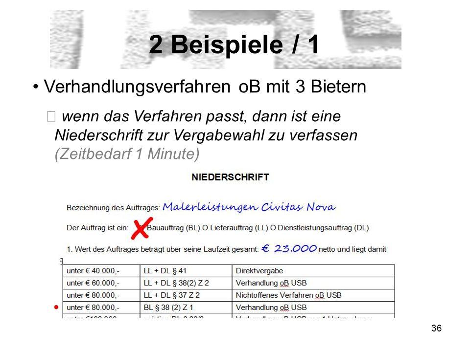 36 2 Beispiele / 1 Verhandlungsverfahren oB mit 3 Bietern wenn das Verfahren passt, dann ist eine Niederschrift zur Vergabewahl zu verfassen (Zeitbeda