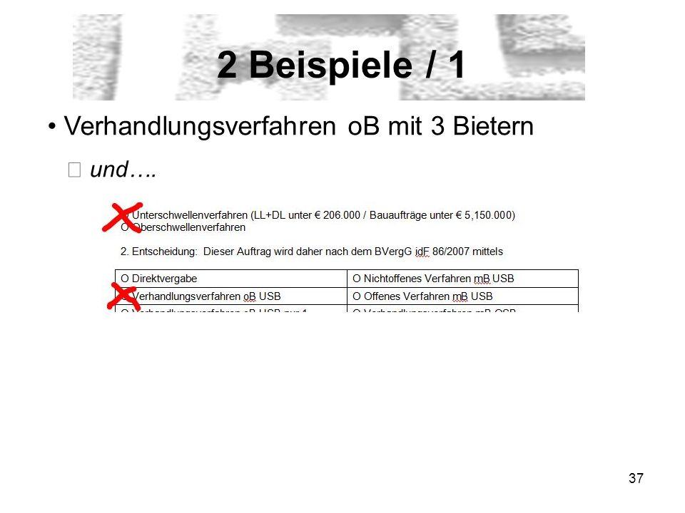 37 2 Beispiele / 1 Verhandlungsverfahren oB mit 3 Bietern und….