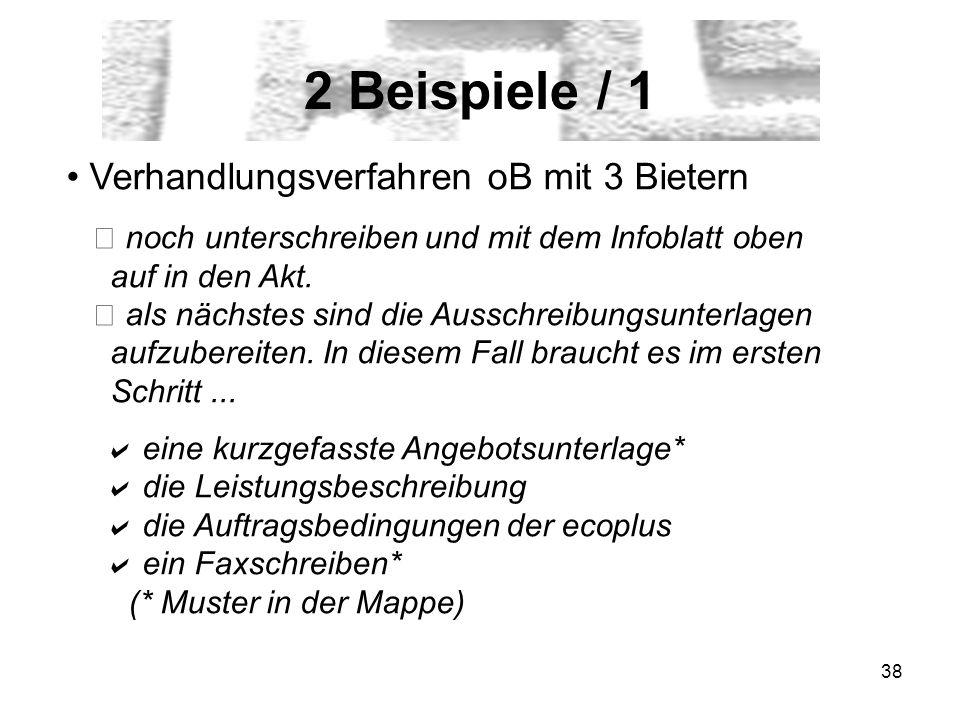 38 2 Beispiele / 1 Verhandlungsverfahren oB mit 3 Bietern noch unterschreiben und mit dem Infoblatt oben auf in den Akt. als nächstes sind die Ausschr