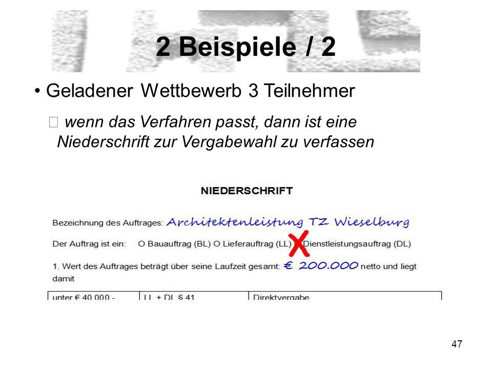 47 2 Beispiele / 2 Geladener Wettbewerb 3 Teilnehmer wenn das Verfahren passt, dann ist eine Niederschrift zur Vergabewahl zu verfassen