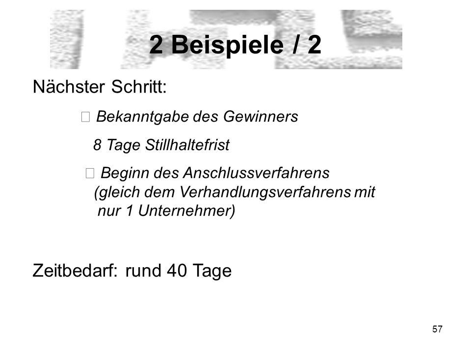 57 2 Beispiele / 2 Nächster Schritt: Bekanntgabe des Gewinners 8 Tage Stillhaltefrist Beginn des Anschlussverfahrens (gleich dem Verhandlungsverfahren