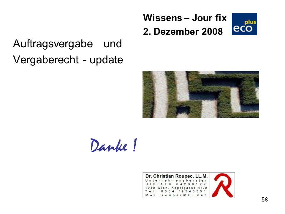 58 Auftragsvergabe und Vergaberecht - update Wissens – Jour fix 2. Dezember 2008 Danke !