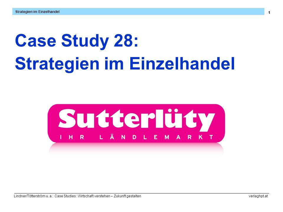 1 Strategien im Einzelhandel Lindner/Tötterström u. a.: Case Studies: Wirtschaft verstehen – Zukunft gestalten verlaghpt.at 1 Case Study 28: Strategie