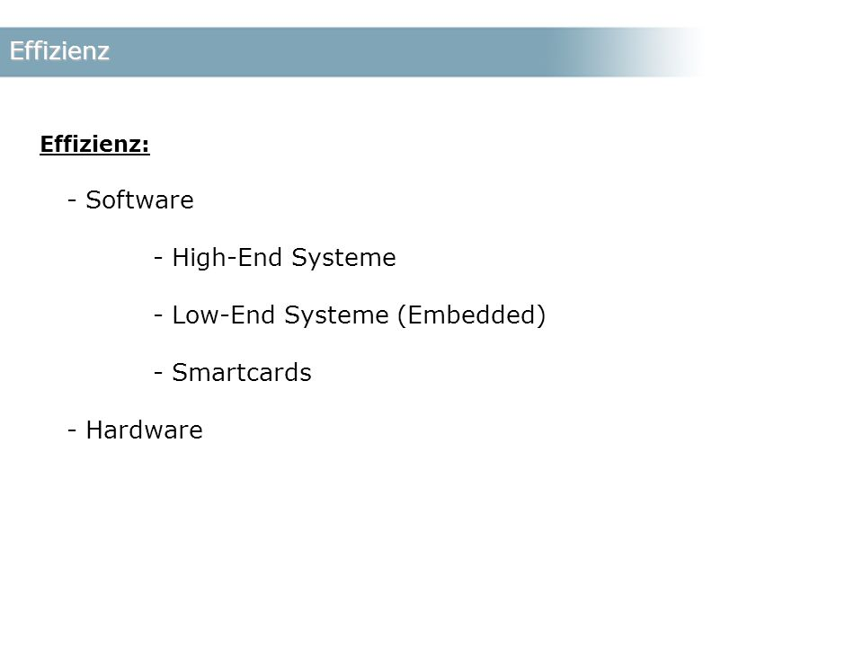 Effizienz Effizienz: - Software - High-End Systeme - Low-End Systeme (Embedded) - Smartcards - Hardware