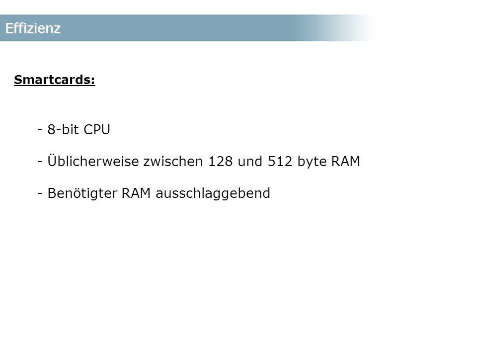 Effizienz Smartcards: - 8-bit CPU - Üblicherweise zwischen 128 und 512 byte RAM - Benötigter RAM ausschlaggebend