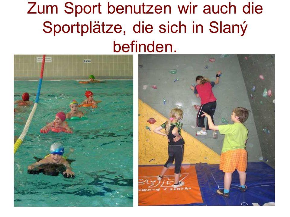 Zum Sport benutzen wir auch die Sportplätze, die sich in Slaný befinden.