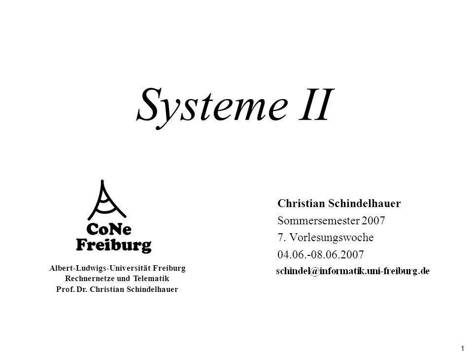 1 Albert-Ludwigs-Universität Freiburg Rechnernetze und Telematik Prof. Dr. Christian Schindelhauer Systeme II Christian Schindelhauer Sommersemester 2