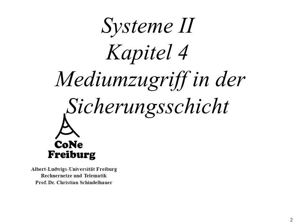 2 Albert-Ludwigs-Universität Freiburg Rechnernetze und Telematik Prof. Dr. Christian Schindelhauer Systeme II Kapitel 4 Mediumzugriff in der Sicherung