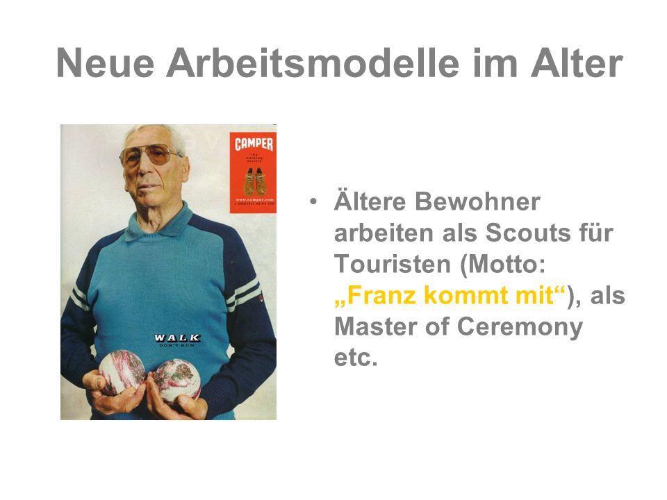 Neue Arbeitsmodelle im Alter Ältere Bewohner arbeiten als Scouts für Touristen (Motto: Franz kommt mit), als Master of Ceremony etc.
