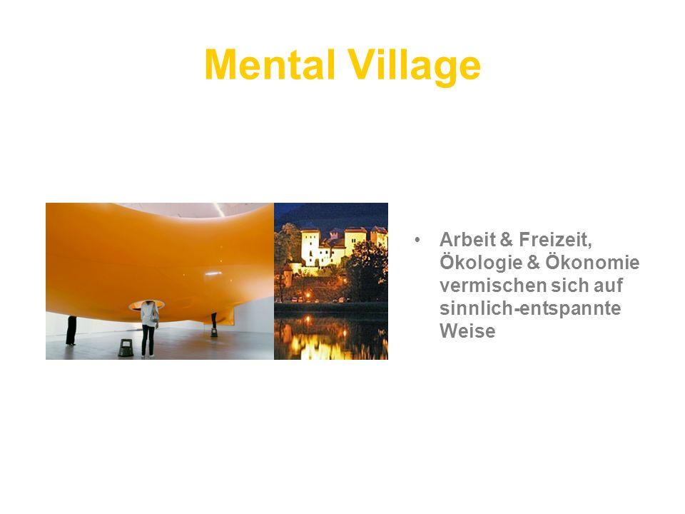 Mental Village Arbeit & Freizeit, Ökologie & Ökonomie vermischen sich auf sinnlich-entspannte Weise