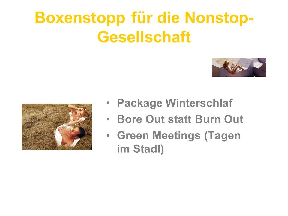 Boxenstopp für die Nonstop- Gesellschaft Package Winterschlaf Bore Out statt Burn Out Green Meetings (Tagen im Stadl)