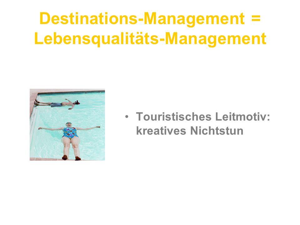 Destinations-Management = Lebensqualitäts-Management Touristisches Leitmotiv: kreatives Nichtstun