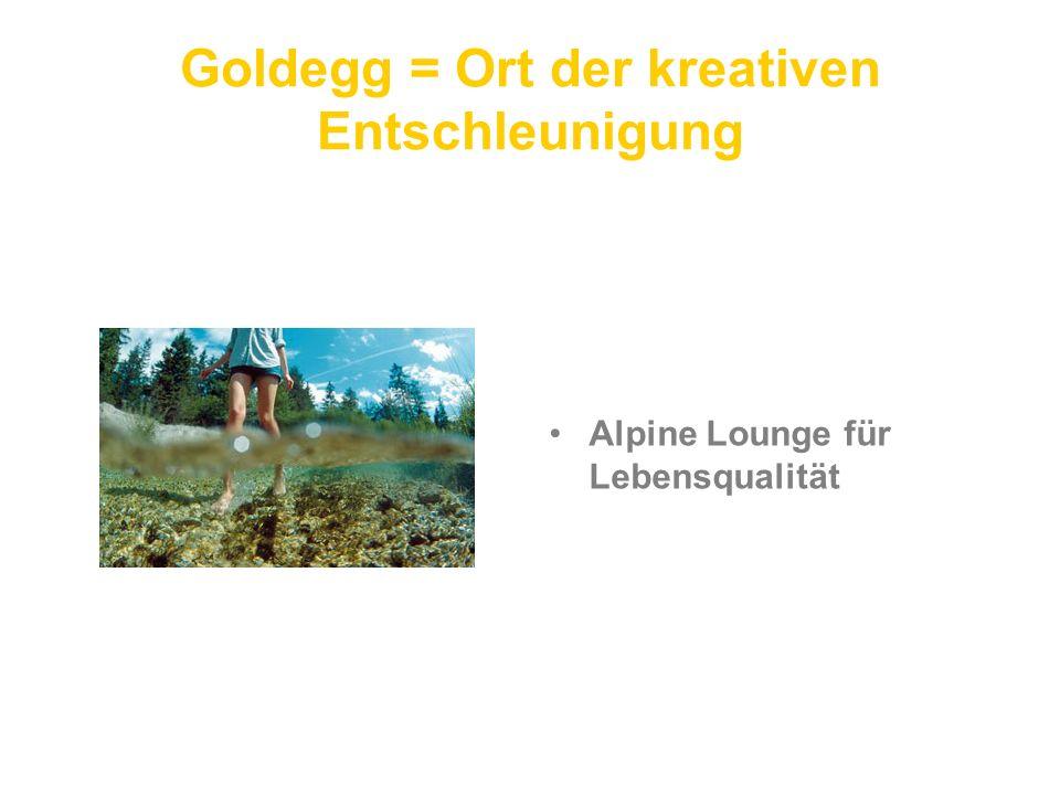 Goldegg = Ort der kreativen Entschleunigung Alpine Lounge für Lebensqualität