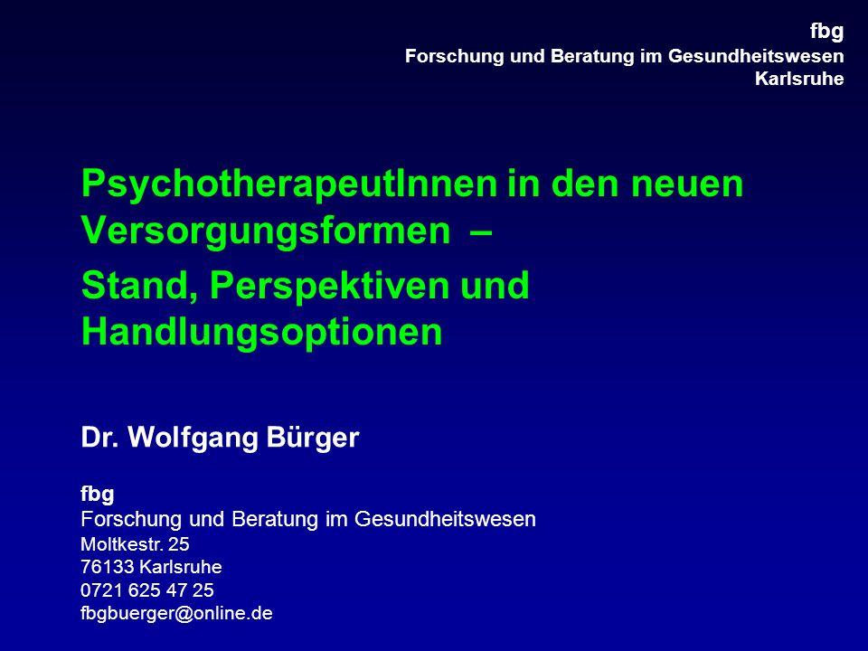fbg Forschung und Beratung im Gesundheitswesen Karlsruhe PsychotherapeutInnen in den neuen Versorgungsformen – Stand, Perspektiven und Handlungsoption