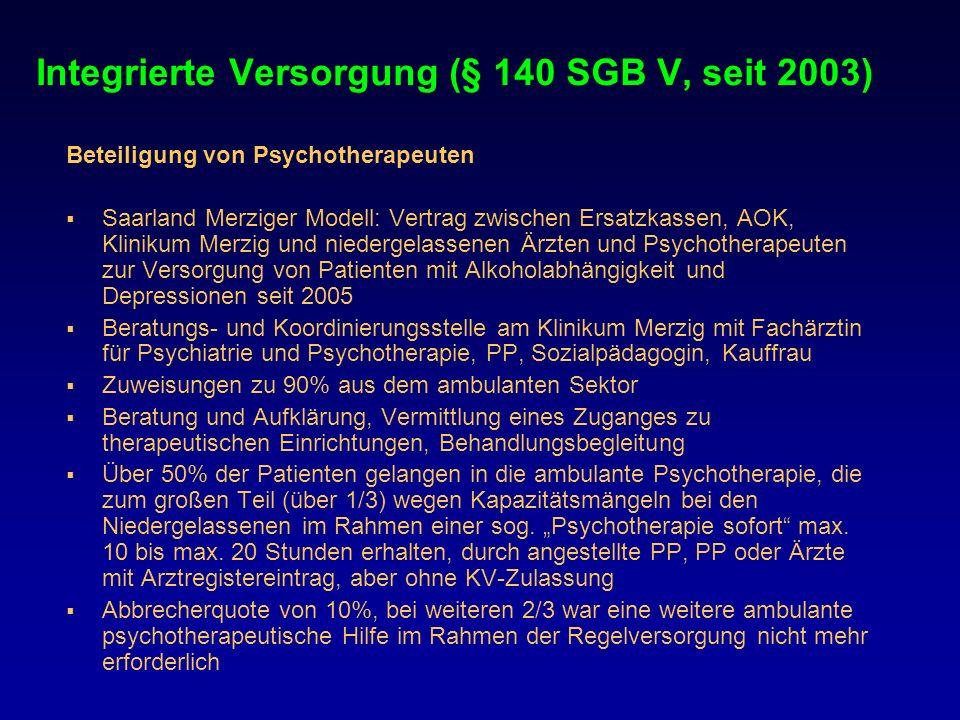 Integrierte Versorgung (§ 140 SGB V, seit 2003) Beteiligung von Psychotherapeuten Saarland Merziger Modell: Vertrag zwischen Ersatzkassen, AOK, Klinik