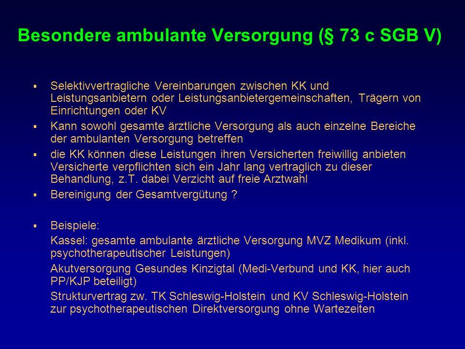 Besondere ambulante Versorgung (§ 73 c SGB V) Selektivvertragliche Vereinbarungen zwischen KK und Leistungsanbietern oder Leistungsanbietergemeinschaf