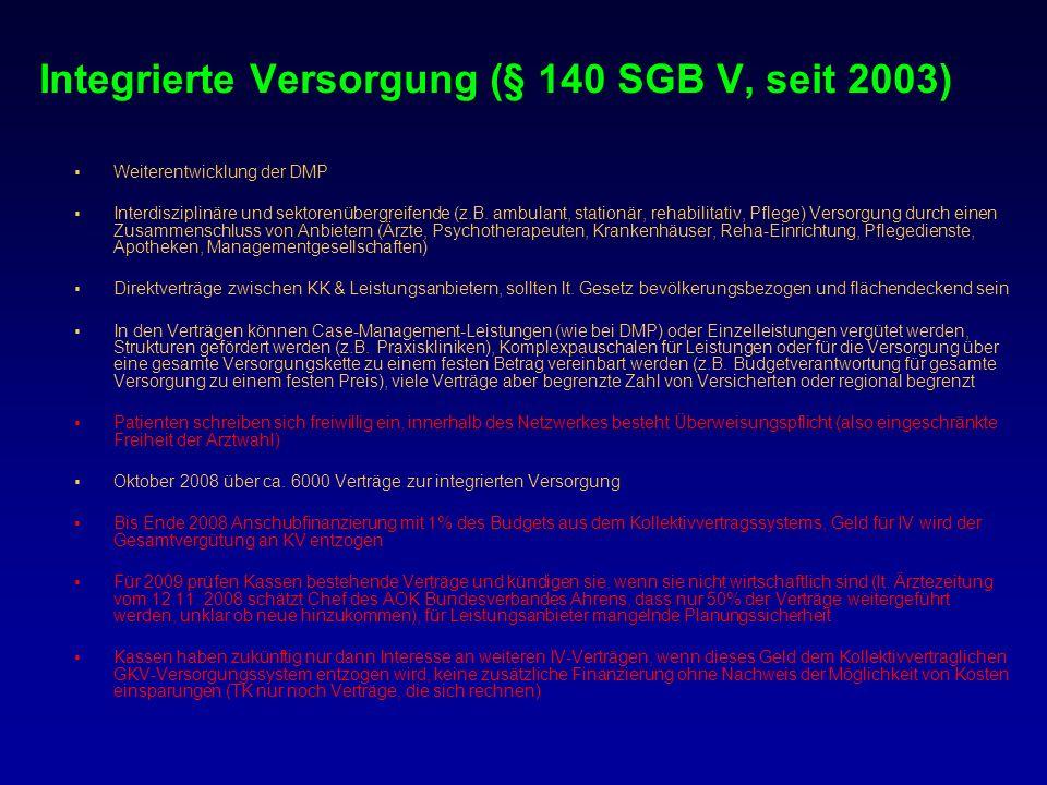 Integrierte Versorgung (§ 140 SGB V, seit 2003) Weiterentwicklung der DMP Interdisziplinäre und sektorenübergreifende (z.B. ambulant, stationär, rehab