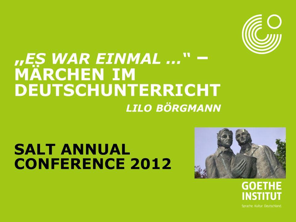 Seite 1 ES WAR EINMAL... – MÄRCHEN IM DEUTSCHUNTERRICHT LILO BÖRGMANN SALT ANNUAL CONFERENCE 2012