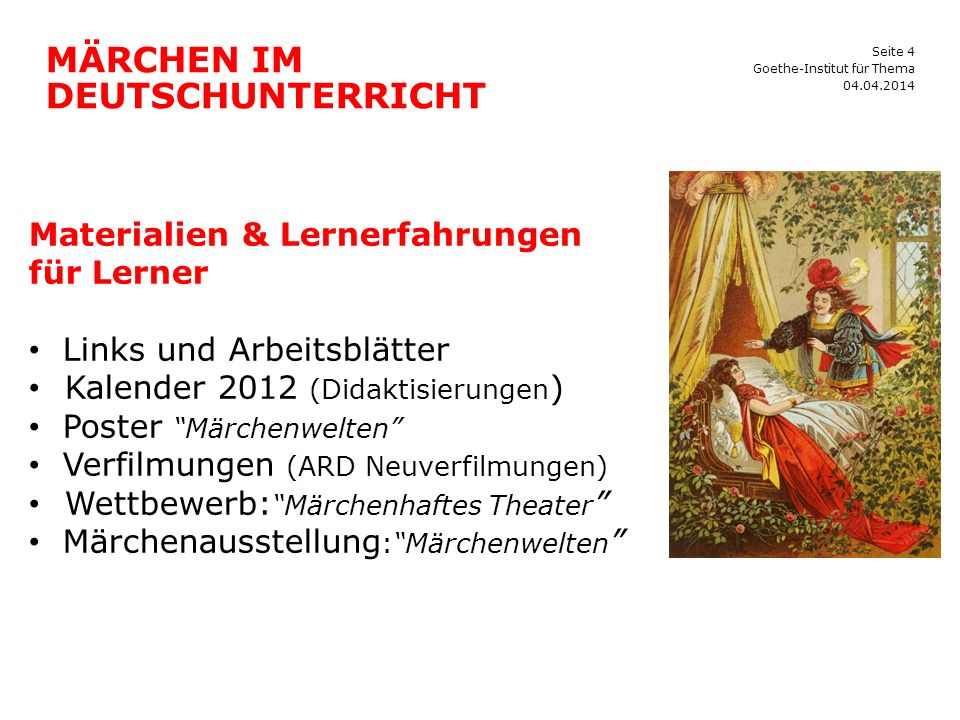 Seite 5 MÄRCHEN IM DEUTSCHUNTERRICHT 04.04.2014 Goethe-Institut für Thema Posterausstellung Aufgaben & Skills Lesekompetenz Wortschatz Schreiben Grammatik