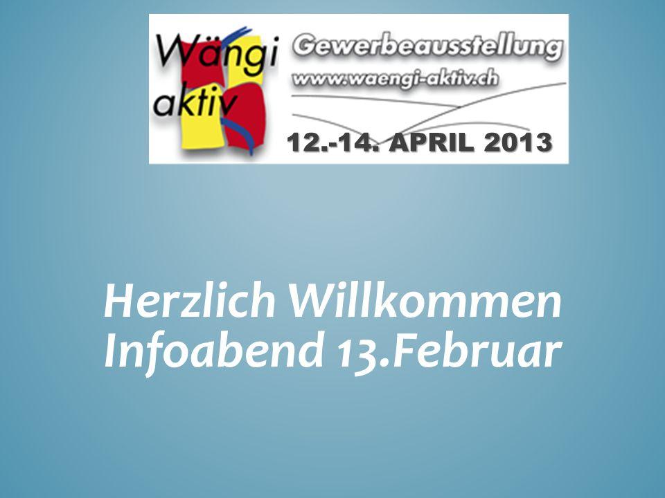 Herzlich Willkommen Infoabend 13.Februar 12.-14. APRIL 2013