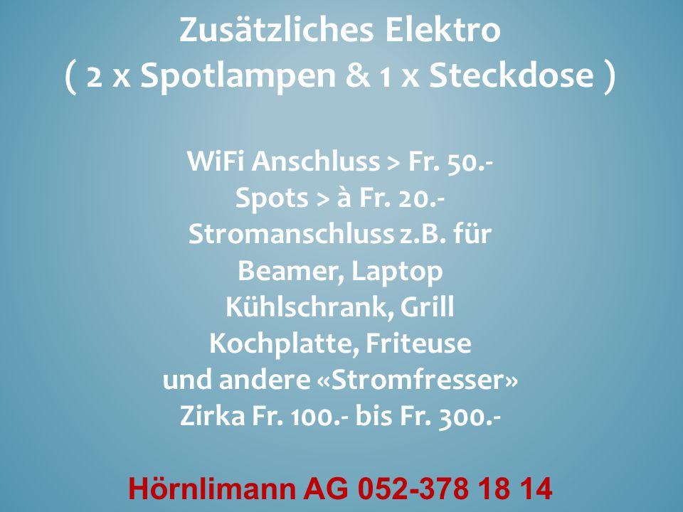 Zusätzliches Elektro ( 2 x Spotlampen & 1 x Steckdose ) WiFi Anschluss > Fr.