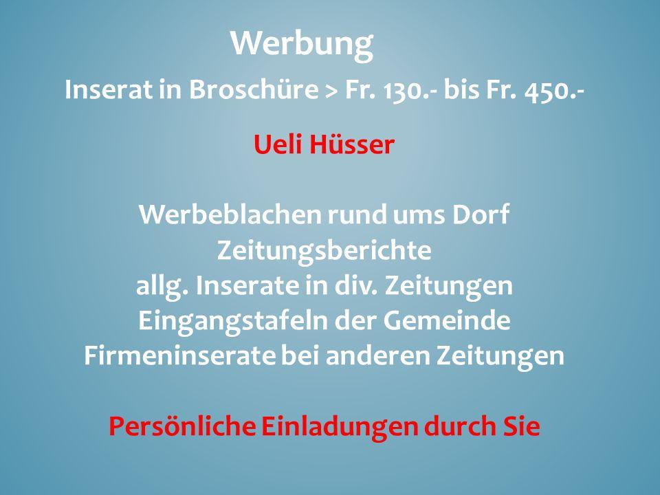 Inserat in Broschüre > Fr. 130.- bis Fr. 450.- Ueli Hüsser Werbeblachen rund ums Dorf Zeitungsberichte allg. Inserate in div. Zeitungen Eingangstafeln
