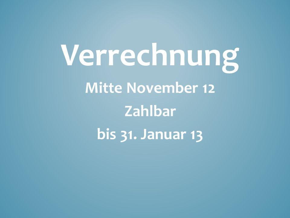 Verrechnung Mitte November 12 Zahlbar bis 31. Januar 13