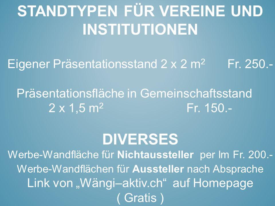STANDTYPEN FÜR VEREINE UND INSTITUTIONEN Eigener Präsentationsstand 2 x 2 m 2 Fr. 250.- Präsentationsfläche in Gemeinschaftsstand 2 x 1,5 m 2 Fr. 150.