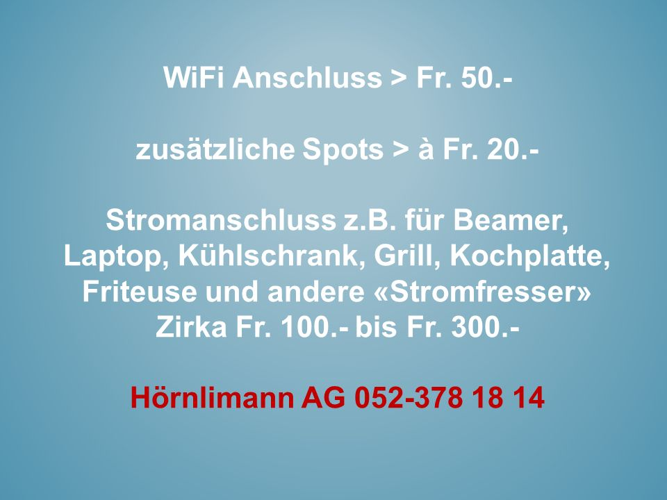WiFi Anschluss > Fr. 50.- zusätzliche Spots > à Fr.