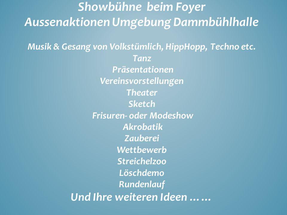 Showbühne beim Foyer Aussenaktionen Umgebung Dammbühlhalle Musik & Gesang von Volkstümlich, HippHopp, Techno etc. Tanz Präsentationen Vereinsvorstellu