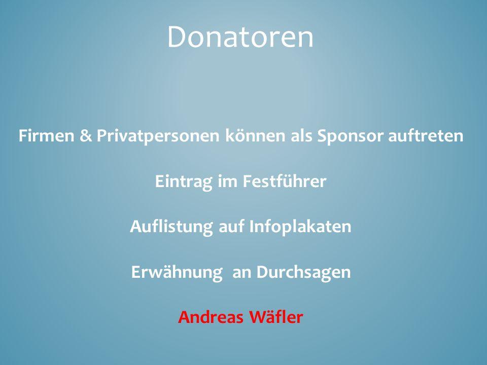 Donatoren Firmen & Privatpersonen können als Sponsor auftreten Eintrag im Festführer Auflistung auf Infoplakaten Erwähnung an Durchsagen Andreas Wäfle