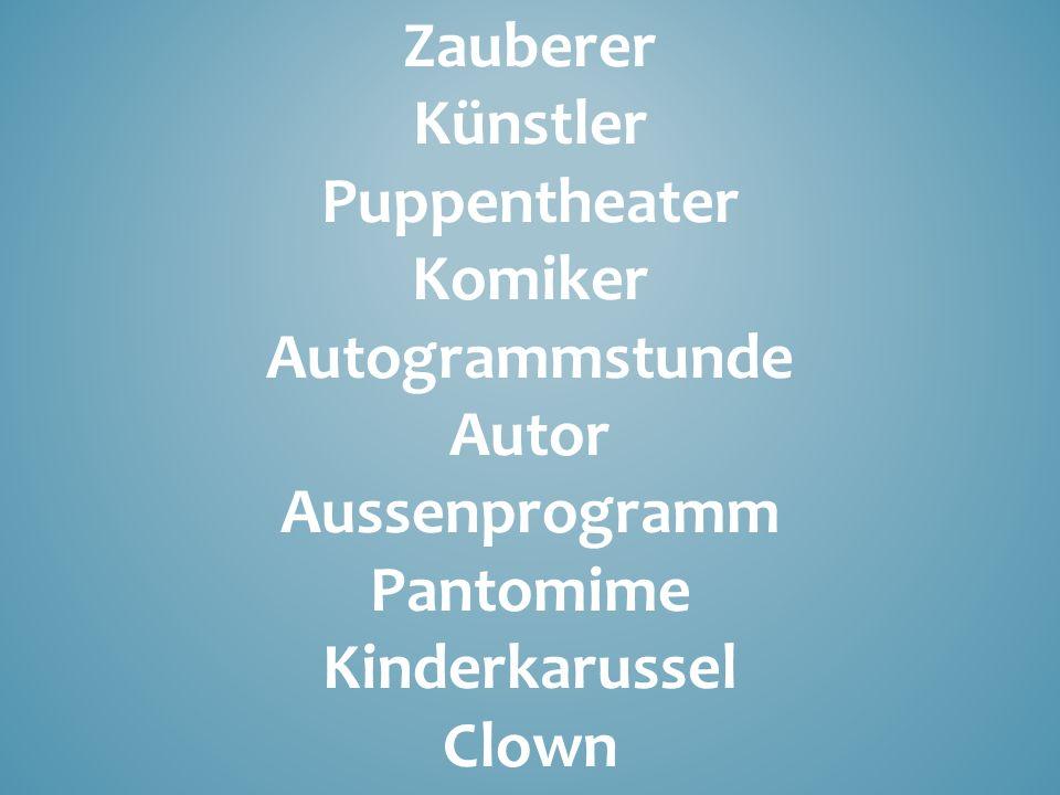Zauberer Künstler Puppentheater Komiker Autogrammstunde Autor Aussenprogramm Pantomime Kinderkarussel Clown