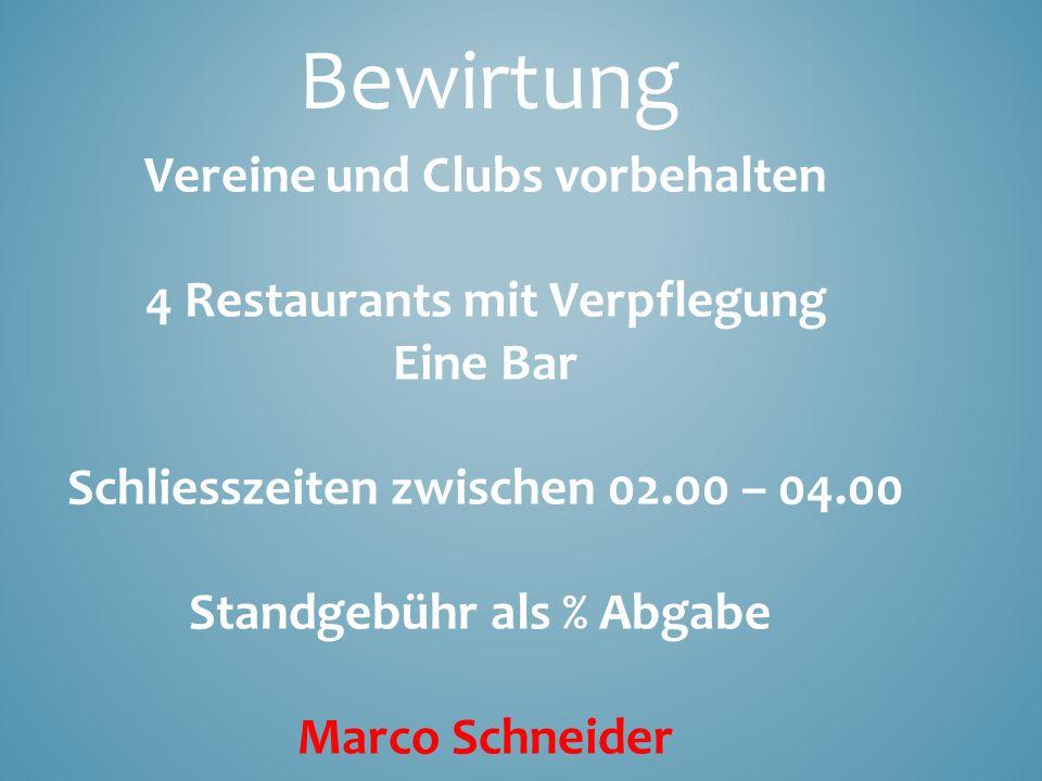 Bewirtung Vereine und Clubs vorbehalten 4 Restaurants mit Verpflegung Eine Bar Schliesszeiten zwischen 02.00 – 04.00 Standgebühr als % Abgabe Marco Sc