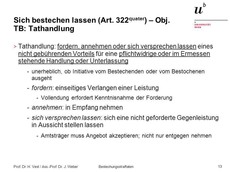 Prof. Dr. H. Vest / Ass.-Prof. Dr. J. Weber Bestechungsstraftaten 13 Sich bestechen lassen (Art. 322 quater ) – Obj. TB: Tathandlung > Tathandlung: fo