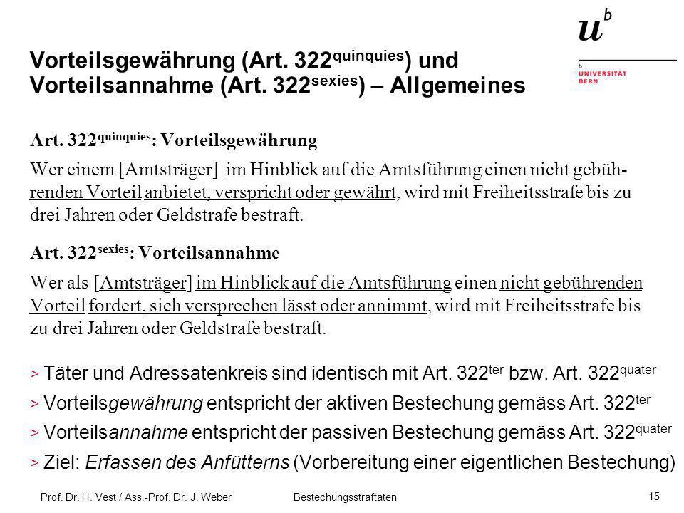 Prof. Dr. H. Vest / Ass.-Prof. Dr. J. Weber Bestechungsstraftaten 15 Vorteilsgewährung (Art. 322 quinquies ) und Vorteilsannahme (Art. 322 sexies ) –