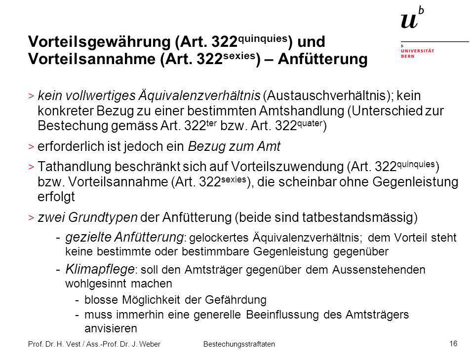 Prof. Dr. H. Vest / Ass.-Prof. Dr. J. Weber Bestechungsstraftaten 16 Vorteilsgewährung (Art. 322 quinquies ) und Vorteilsannahme (Art. 322 sexies ) –