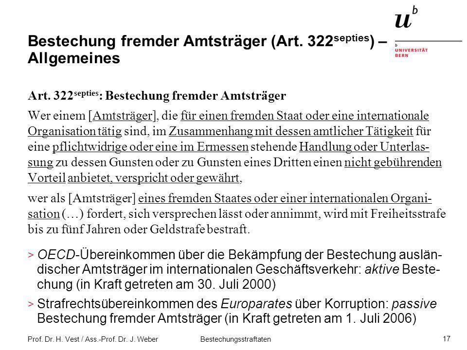 Prof. Dr. H. Vest / Ass.-Prof. Dr. J. Weber Bestechungsstraftaten 17 Bestechung fremder Amtsträger (Art. 322 septies ) – Allgemeines Art. 322 septies