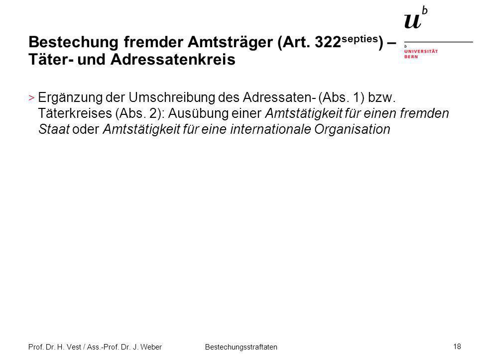 Prof. Dr. H. Vest / Ass.-Prof. Dr. J. Weber Bestechungsstraftaten 18 Bestechung fremder Amtsträger (Art. 322 septies ) – Täter- und Adressatenkreis >
