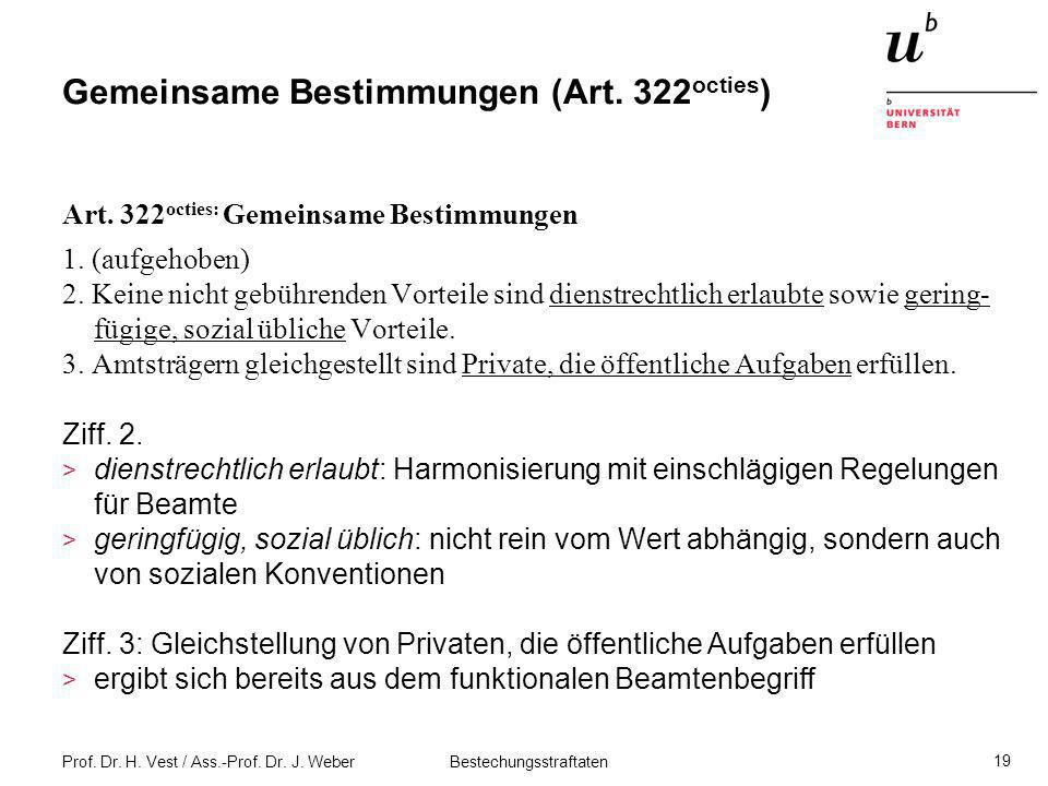 Prof. Dr. H. Vest / Ass.-Prof. Dr. J. Weber Bestechungsstraftaten 19 Gemeinsame Bestimmungen (Art. 322 octies ) Art. 322 octies: Gemeinsame Bestimmung