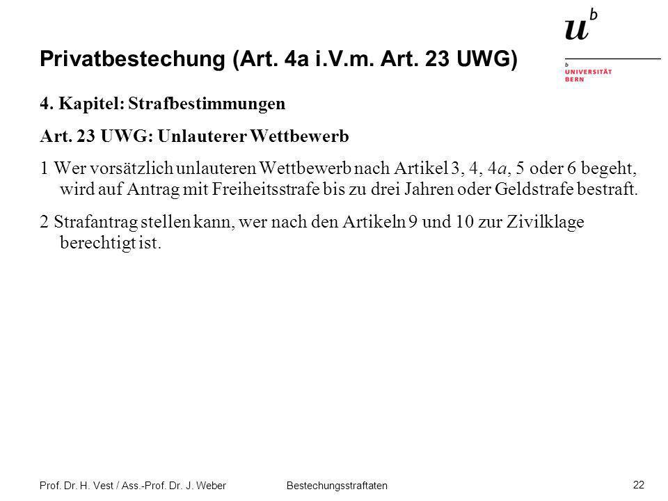 Prof. Dr. H. Vest / Ass.-Prof. Dr. J. Weber Bestechungsstraftaten 22 Privatbestechung (Art. 4a i.V.m. Art. 23 UWG) 4. Kapitel: Strafbestimmungen Art.