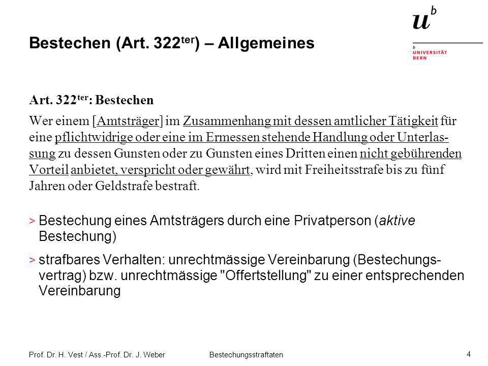Prof. Dr. H. Vest / Ass.-Prof. Dr. J. Weber Bestechungsstraftaten 4 Bestechen (Art. 322 ter ) – Allgemeines Art. 322 ter : Bestechen Wer einem [Amtstr