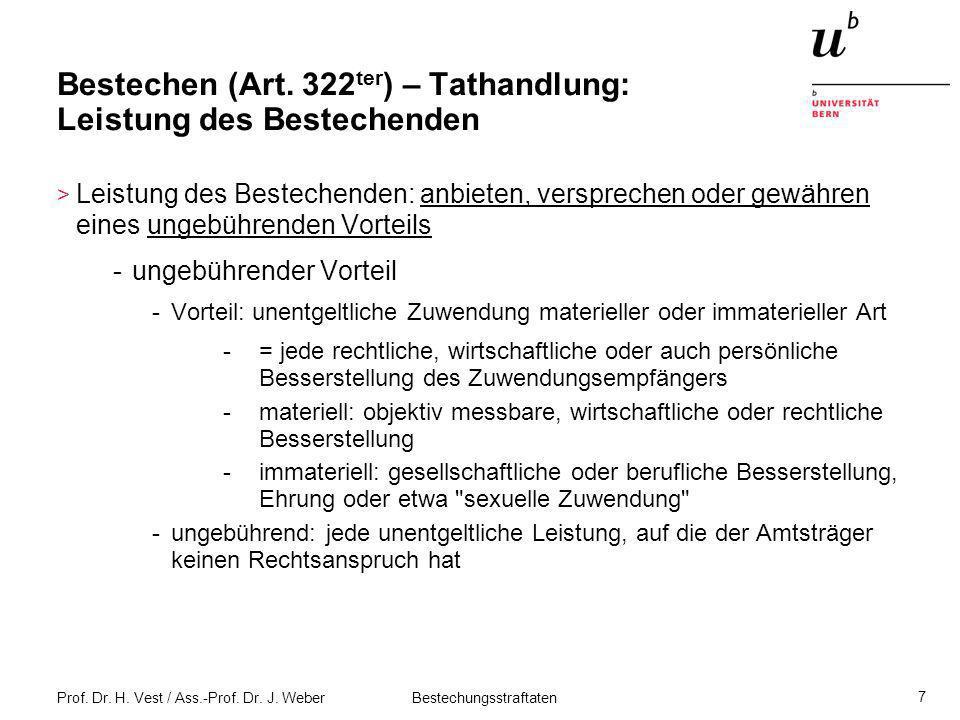 Prof. Dr. H. Vest / Ass.-Prof. Dr. J. Weber Bestechungsstraftaten 7 Bestechen (Art. 322 ter ) – Tathandlung: Leistung des Bestechenden > Leistung des