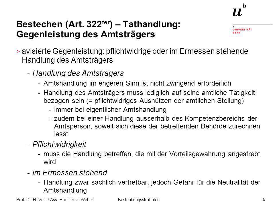 Prof. Dr. H. Vest / Ass.-Prof. Dr. J. Weber Bestechungsstraftaten 9 Bestechen (Art. 322 ter ) – Tathandlung: Gegenleistung des Amtsträgers > avisierte