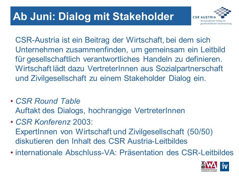 Ab Juni: Dialog mit Stakeholder CSR-Austria ist ein Beitrag der Wirtschaft, bei dem sich Unternehmen zusammenfinden, um gemeinsam ein Leitbild für gesellschaftlich verantwortliches Handeln zu definieren.