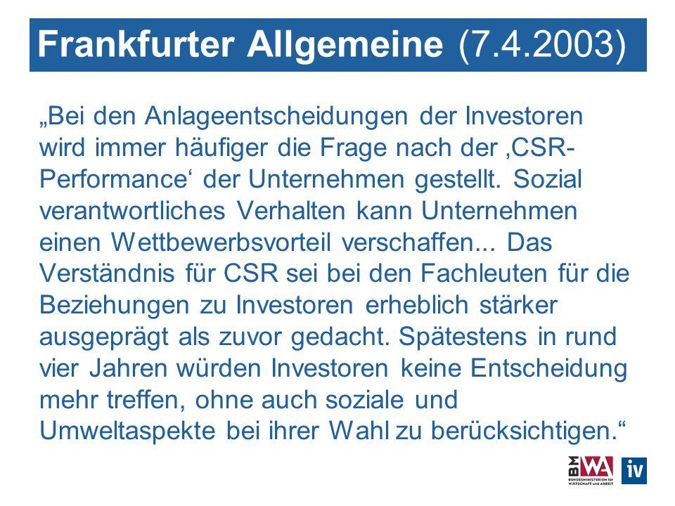 Frankfurter Allgemeine (7.4.2003) Bei den Anlageentscheidungen der Investoren wird immer häufiger die Frage nach der CSR- Performance der Unternehmen gestellt.