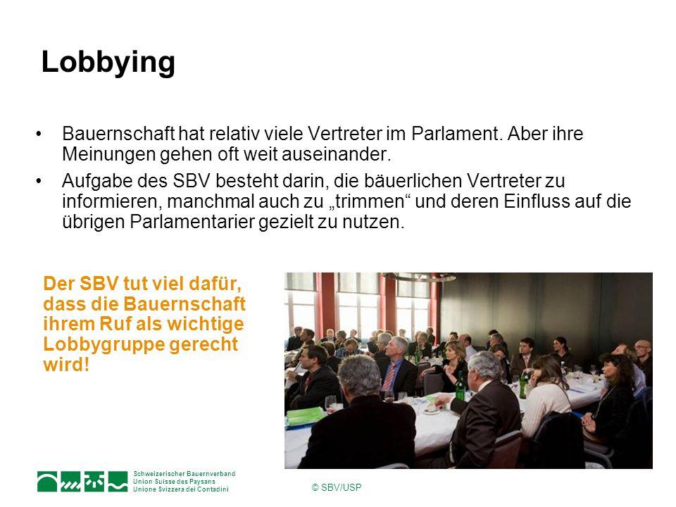 Schweizerischer Bauernverband Union Suisse des Paysans Unione Svizzera dei Contadini © SBV/USP Lobbying Bauernschaft hat relativ viele Vertreter im Pa