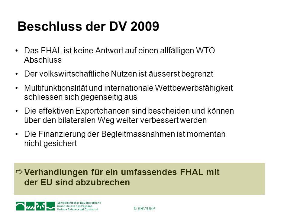 Schweizerischer Bauernverband Union Suisse des Paysans Unione Svizzera dei Contadini © SBV/USP Beschluss der DV 2009 Das FHAL ist keine Antwort auf ei