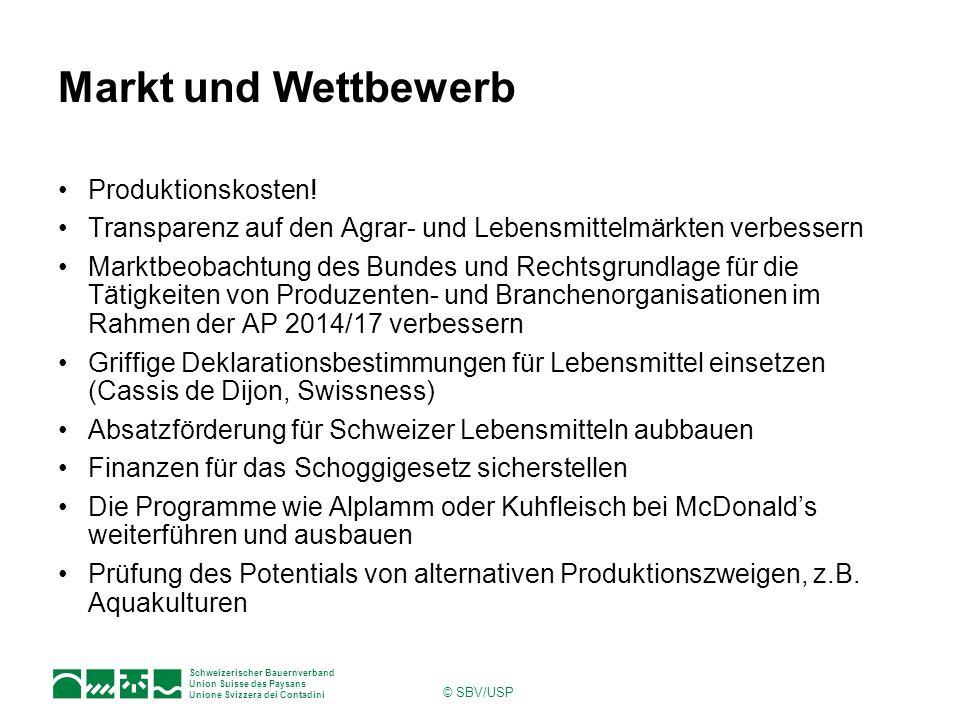 Schweizerischer Bauernverband Union Suisse des Paysans Unione Svizzera dei Contadini © SBV/USP Markt und Wettbewerb Produktionskosten! Transparenz auf