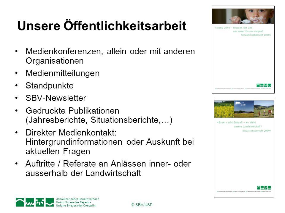 Schweizerischer Bauernverband Union Suisse des Paysans Unione Svizzera dei Contadini © SBV/USP Unsere Öffentlichkeitsarbeit Medienkonferenzen, allein