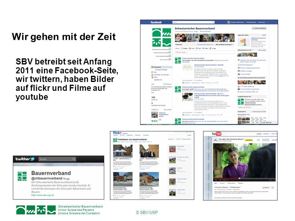 Schweizerischer Bauernverband Union Suisse des Paysans Unione Svizzera dei Contadini © SBV/USP Wir gehen mit der Zeit SBV betreibt seit Anfang 2011 ei